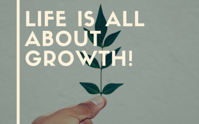 Life Is All About GROWTH!
