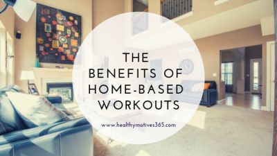 The Benefits of Home-Based Workouts
