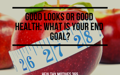Good Looks or Good Health: What Is Your End Goal?